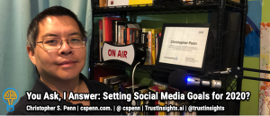 You Ask, I Answer: Setting Social Media Goals for 2020? [Video]