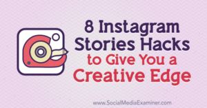 8 Instagram Stories Hacks to Give You a Creative Edge : Social Media Examiner [Video]